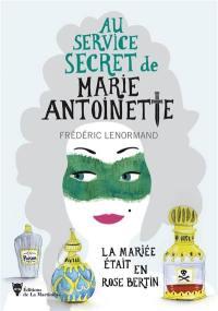 Au service secret de Marie-Antoinette, La mariée était en Rose Bertin