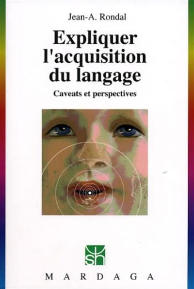 Expliquer l'acquisition du langage : caveats et perspectives