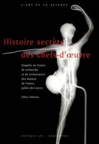 Histoire secrète des chefs-d'oeuvre