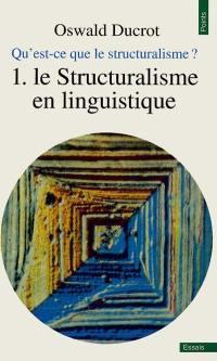 Qu'est-ce que le structuralisme ?. Volume 1, Le Structuralisme en linguistique