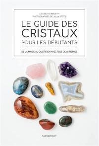 Le guide des cristaux pour les débutants