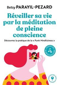 Réveiller sa vie par la méditation de pleine conscience