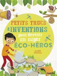 Petits trucs & inventions pour devenir un super éco-héros