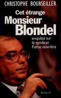 Cet étrange monsieur Blondel : enquête sur le syndicat Force ouvrière