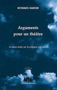 Arguments pour un théâtre : et autres textes sur la politique et la société