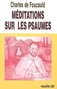 Oeuvres spirituelles du père Charles de Foucauld. Volume 3, Méditations sur les psaumes