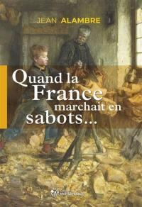 Quand la France marchait en sabots...
