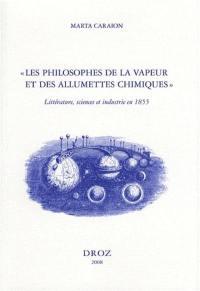Les philosophes de la vapeur et des allumettes chimiques