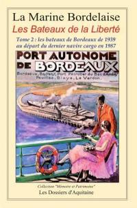 La marine bordelaise. Volume 2, Les bateaux de Bordeaux de 1939 au départ du dernier navire cargo en 1987