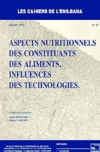 Cahiers de l'ENS-BANA (Les). n° 8, Aspects nutritionnels des constituants des aliments