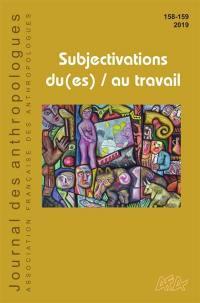 Journal des anthropologues. n° 158-159, Subjectivations du(es)-au travail