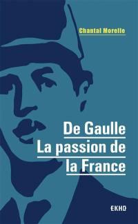 De Gaulle : la passion de la France