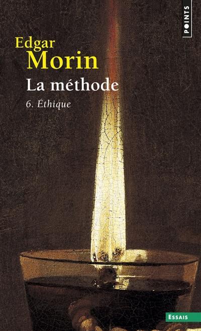 La méthode. Volume 6, Ethique