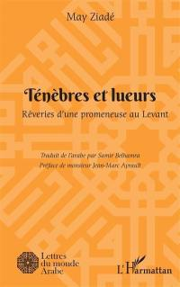 Ténèbres et lueurs : rêveries d'une promeneuse au Levant