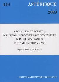 Astérisque. n° 418, A local trace formula for the Gan-Gross-Prasad conjecture for unitary group