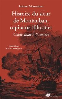 Histoire du sieur de Montauban, capitaine flibustier : course, traite et littérature
