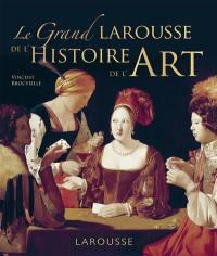 Le grand Larousse de l'histoire de l'art