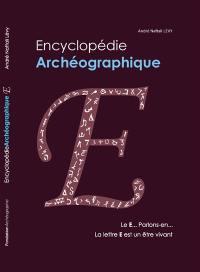 Encyclopédie archéographique, Le E... parlons-en... La lettre E est un être vivant