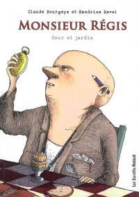 Monsieur Régis : cour et jardin