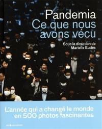 Pandemia : ce que nous avons vécu : l'année qui a changé le monde en 500 photos fascinantes