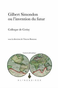 Gilbert Simondon ou L'invention du futur