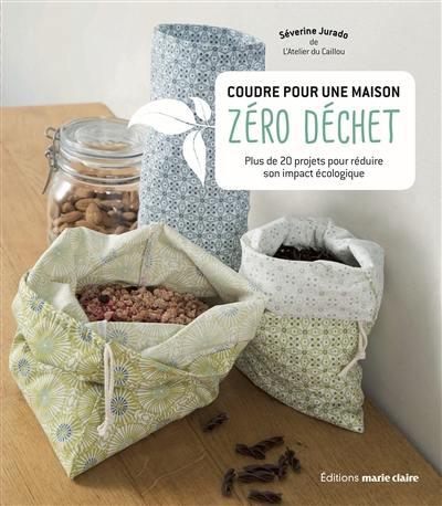 Coudre pour une maison zéro déchet : plus de 20 projets pour réduire son impact écologique