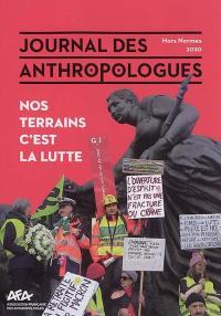 Journal des anthropologues, hors série. n° 2020, Nos terrains, c'est la lutte
