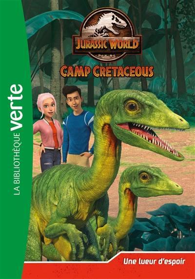 Jurassic World : camp cretaceous. Vol. 6. Une lueur d'espoir