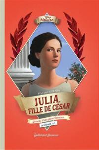 Julia, fille de César : journal d'une jeune Romaine, 73-59 avant J.-C.