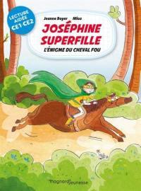 Joséphine Superfille. Volume 2, L'énigme du cheval fou