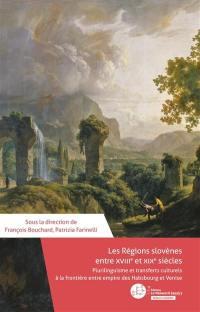 Les régions slovènes entre le XVIIIe et le XIXe siècles