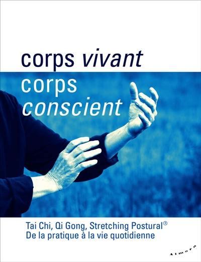 Corps vivant, corps conscient : tai chi, qi gong, stretching postural : de la pratique à la vie quotidienne