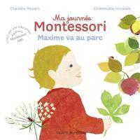 Ma journée Montessori. Volume 4, Maxime va au parc