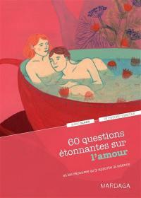 60 questions étonnantes sur l'amour