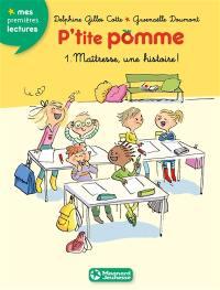 P'tite Pomme. Volume 1, Maîtresse, une histoire !
