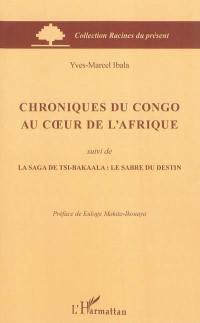 Chroniques du Congo au coeur de l'Afrique; Suivi de La saga de Tsi-Bakaala : le sabre du destin