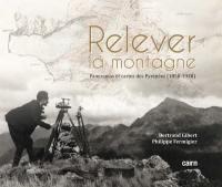Relever la montagne : panoramas et cartes des Pyrénées (1850-1930)