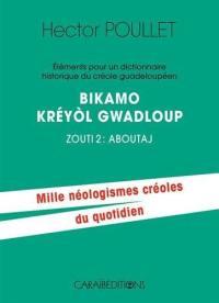 Eléments pour un dictionnaire historique du créole guadeloupéen. Volume 2, Aboutaj
