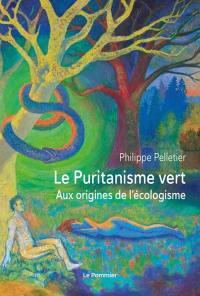 Le puritanisme vert : aux origines de l'écologisme
