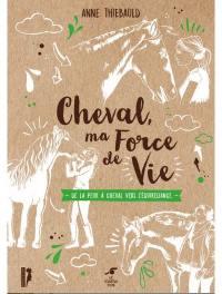 Cheval, ma force de vie