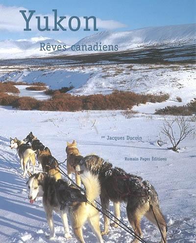Yukon, rêves canadiens