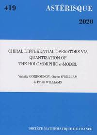 Astérisque. n° 419, Chiral differential operators via quantization of the holomorphic sigma-model