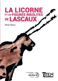 La licorne et les figures insolites de Lascaux