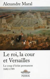 Le roi, la cour et Versailles, 1682-1789