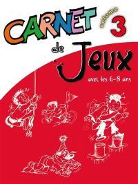 Carnet de jeux. Volume 3, Avec les 6-8 ans