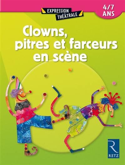 Clowns, pitres et farceurs en scène 4-7 ans