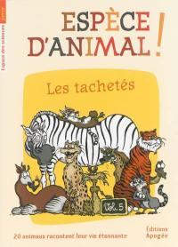 Espèce d'animal !. Volume 5, Les tachetés