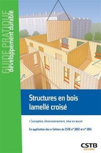 Structures en bois lamellé croisé : conception, dimensionnement, mise en oeuvre : en application des e-cahiers du CSTB n° 3802 et n° 3814