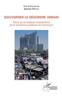 Gouverner le désordre urbain