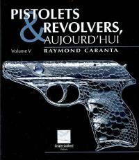 Pistolets et revolvers, aujourd'hui. Volume 5,